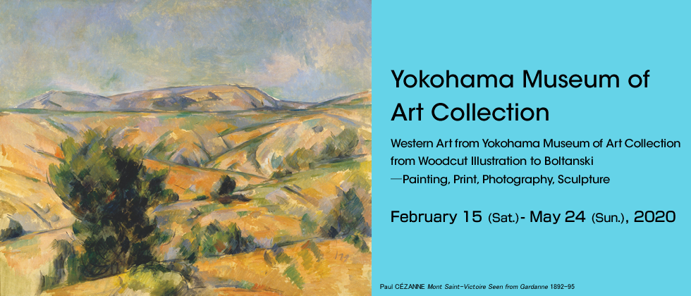 Yokohama Museum of Art Collection  February 15 - May 24, 2020 Western Art from Yokohama Museum of Art Collection from Woodcut Illustration to Boltanski ―Painting, Print, Photography, Sculpture