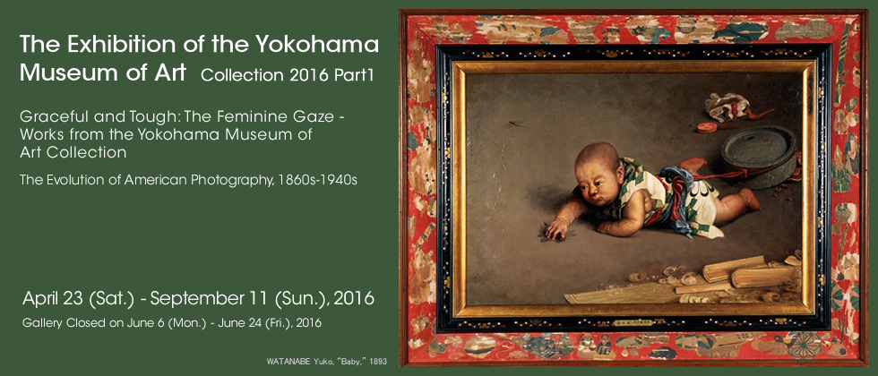 The Exhibition of the Yokohama Museum of Art: Collection 2016 Part1