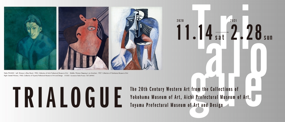 TRIALOGUE: The 20th Century Western Art from the Collections of Yokohama Museum of Art, Aichi Prefectural Museum of Art, Toyama Prefectural Museum of Art and Design