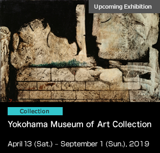 Yokohama Museum of Art Collection April 13- September 1, 2019