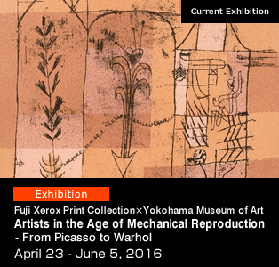 Fuji Xerox Print Collection × Yokohama Museum of Art Artists in the Age of Mechanical Reproduction of their Works - From Picasso to Warhol