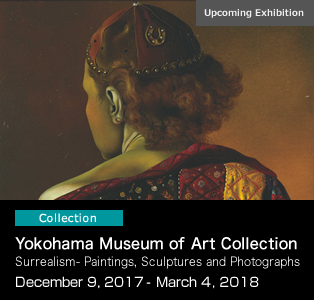Yokohama Museum of Art Collection December 9, 2017- March 4, 2018