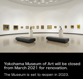Yokohama Museum of Art will be closed from March 2021 for renovation.